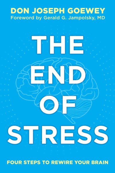 Don Joseph Goewey The End Of Stress Four Steps To Rewire Your Brain