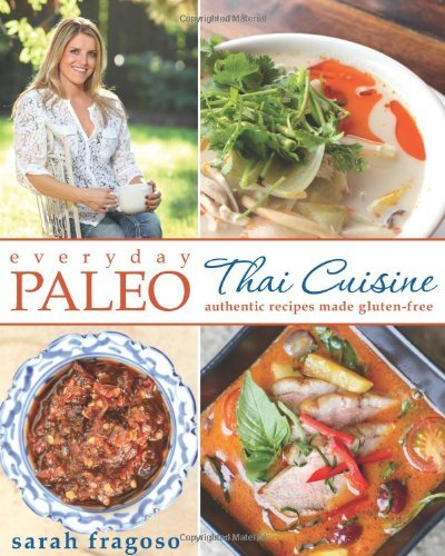 Sarah Fragoso Everyday Paleo Thai Cuisine Authentic Recipes Made Gluten Free