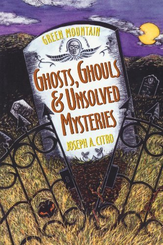 Joseph A. Citro Green Mountain Ghosts Ghouls & Unsolved Mysteries
