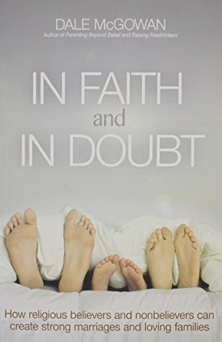 Dale Mcgowan In Faith And In Doubt How Religious Believers And Nonbelievers Can Crea