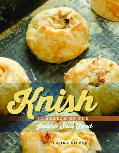 Laura Silver Knish In Search Of The Jewish Soul Food