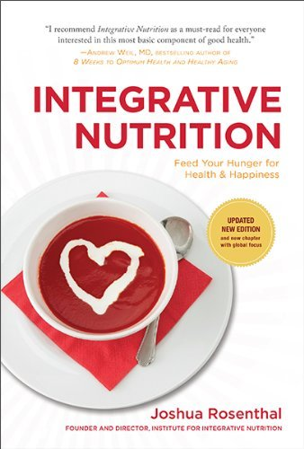 Joshua Rosenthal Integrative Nutrition Feed Your Hunger For Health & Happiness 0003 Edition;updated