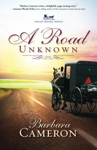 Barbara Cameron A Road Unknown Amish Roads Series Book 1
