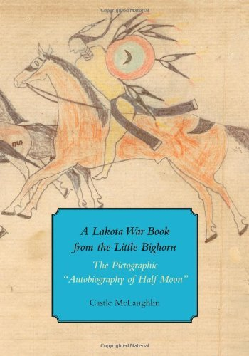 "Castle Mclaughlin A Lakota War Book From The Little Bighorn The Pictographic ""autobiography Of Half Moon"
