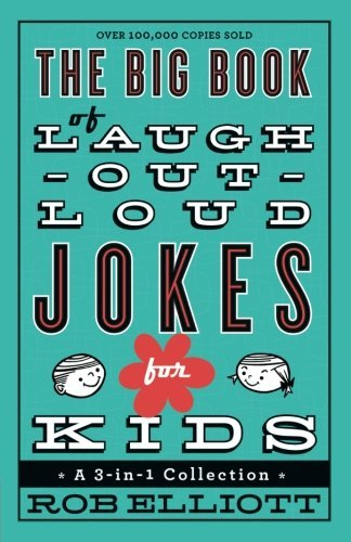 Rob Elliott The Big Book Of Laugh Out Loud Jokes For Kids A 3 In 1 Collection