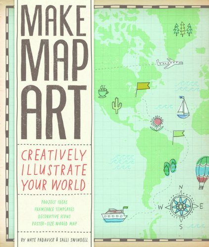 Salli Sue Swindell Make Map Art Creatively Illustrate Your World [with 30 Templat
