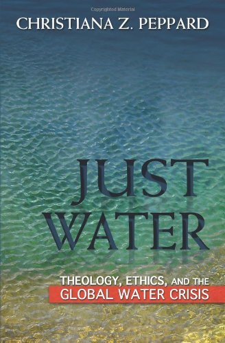 Christiana Z. Peppard Just Water Theology Ethics And The Global Water Crisis