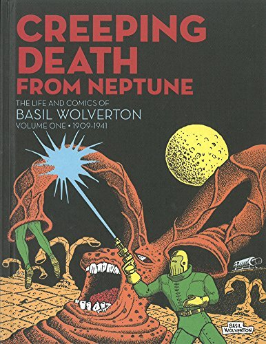 Basil Wolverton Creeping Death From Neptune The Life And Comics Of Basil Wolverton Vol. 1