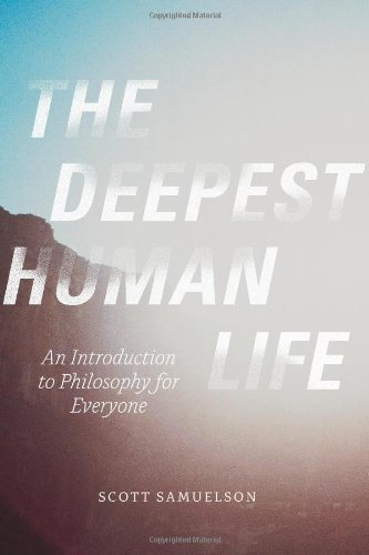 Scott Samuelson The Deepest Human Life An Introduction To Philosophy For Everyone