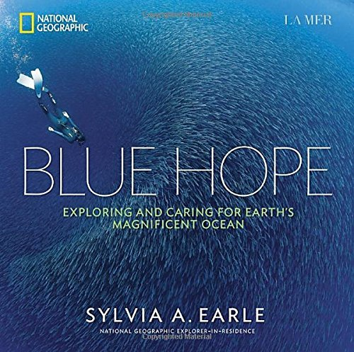Sylvia A. Earle Blue Hope Exploring And Caring For Earth's Magnificent Ocea