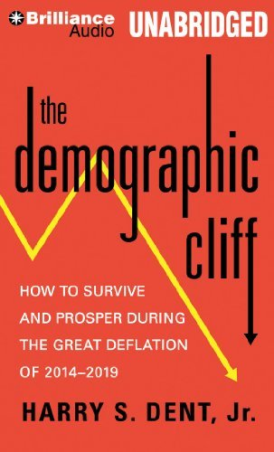 Harry S. Dent The Demographic Cliff How To Survive And Prosper During The Great Defla