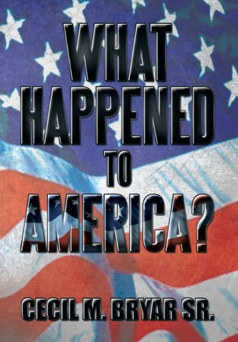 Cecil M. Bryar Sr What Happened To America?