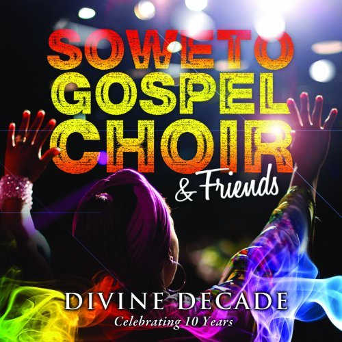 Soweto Gospel Choir Divine Decade