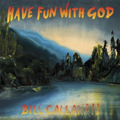 Bill Callahan Have Fun With God Import Gbr