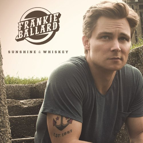Frankie Ballard Sunshine & Whiskey