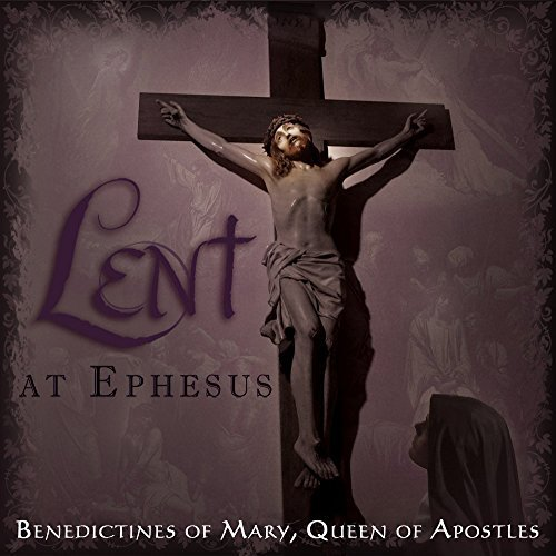Benedictines Of Mary Queen Of Lent At Ephesus