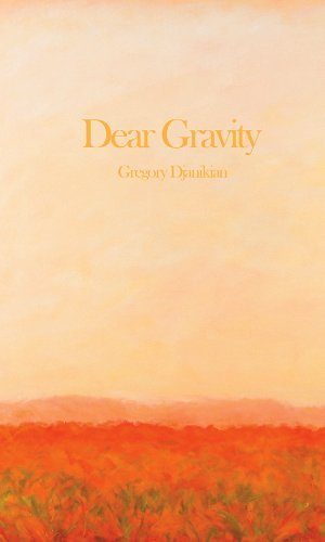 Gregory Djanikian Dear Gravity