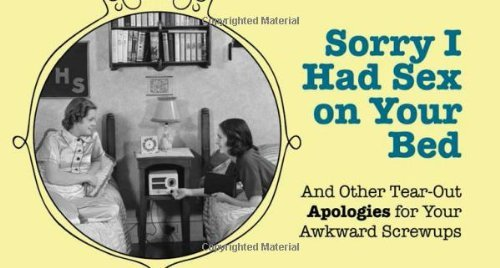 Editors Of Hollan Publishing Sorry I Had Sex On Your Bed And Other Tear Out Apologies For Your Awkward Scr