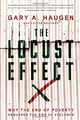 Gary A. Haugen The Locust Effect Why The End Of Poverty Requires The End Of Violen