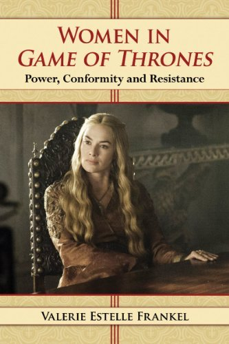 Valerie Estelle Frankel Women In Game Of Thrones Power Conformity And Resistance