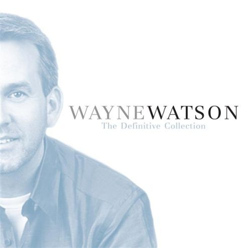 Wayne Watson Definitive Collection Definitive Collection
