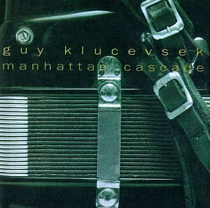 Guy Kluscevsek Manhattan Cascade Klucevsek*guy (accord)