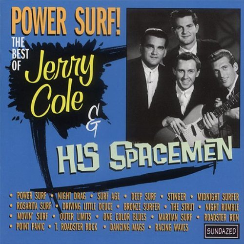 Jerry & His Spacemen Cole Power Surf! Best Of Jerry Cole