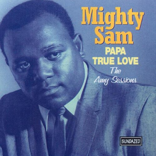 Mighty Sam Mcclain Papa True Love Amy Sessions