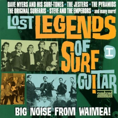 Lost Legends Of Surf Guitar Vol. 1 Big Noise From Waimea! Lost Legends Of Surf Guitar
