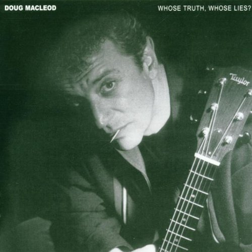 Doug Macleod Whose Truth Whose Lies?