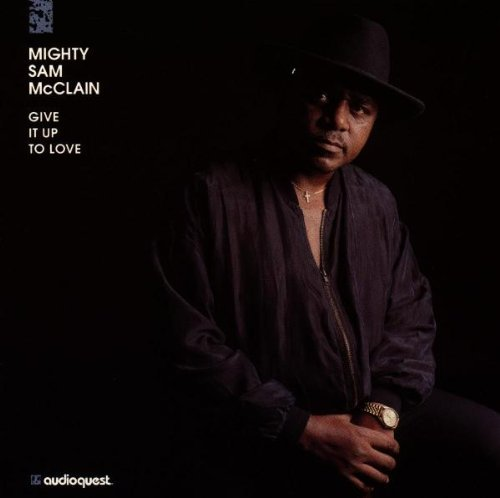 Mighty Sam Mcclain Give It Up To Love Audiophile Edition