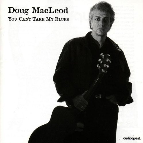 Doug Macleod You Can't Take My Blues Hdcd