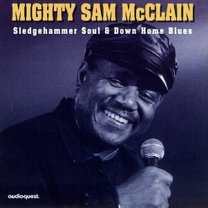 Mighty Sam Mcclain Sledgehammer Soul & Down Home