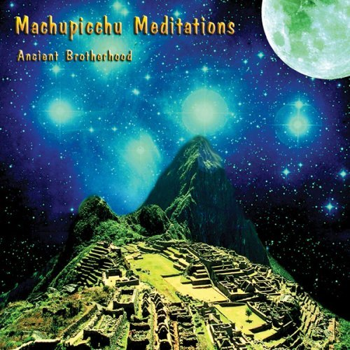 Ancient Brotherhood Machupicchu Meditations