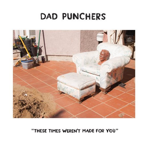 Dad Punchers These Times Weren't Made For Y 7 Inch Single