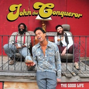 John The Conqueror Good Life Good Life