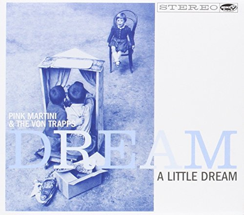 Pink Martini & Von Trapps Dream A Little Dream