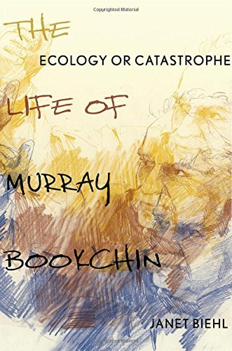 Janet Biehl Ecology Or Catastrophe The Life Of Murray Bookchin