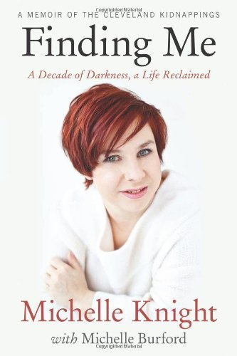 Michelle Knight Finding Me A Decade Of Darkness A Life Reclaimed A Memoir