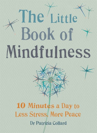 Patricia Collard Little Book Of Mindfulness 10 Minutes A Day To Less Stress More Peace