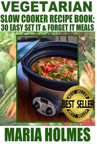 Maria Holmes Vegetarian Slow Cooker Recipe Book 30 Easy Set It & Forget It Meals
