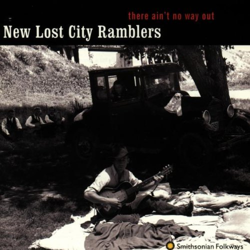 New Lost City Ramblers There Aint No Way Out