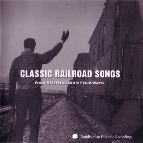 Classic Railroad Songs From Sm Classic Railroad Songs From Sm Seeger Mac Mcghee Watson