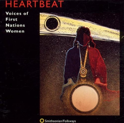 Heartbeat Voices Of First Nations Women Shenandoah Rainer George Carlo Meanus Green Ulali Saint Marie