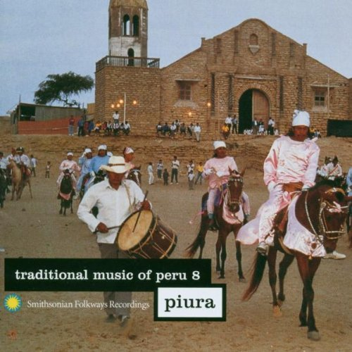 Traditional Music Of Peru Vol. 8 Piura Traditional Music Of Peru