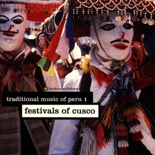 Traditional Music Of Peru Vol. 1 Festivals Of Cusco Traditional Music Of Peru