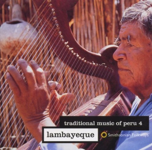 Traditional Music Of Peru Vol. 4 Lambayeque Traditional Music Of Peru