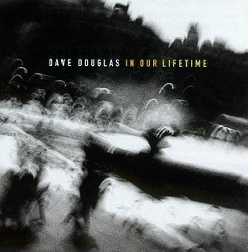 Dave Douglas In Our Lifetime