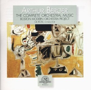 Arthur Berger Complete Orchestral Music Rose Boston Modern Orch Projec