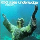 God Lives Underwater Empty